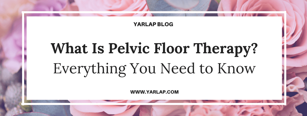 What Is Pelvic Floor Therapy? Everything You Need to Know